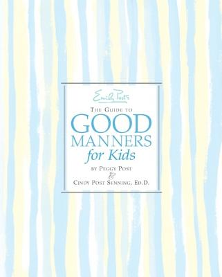 Emily Post's the Guide to Good Manners for Kids - Post, Peggy, and Senning, Cindy Post