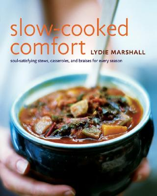 Slow-Cooked Comfort: Soul-Satisfying Stews, Casseroles, and Braises for Every Season - Marshall, Lydie