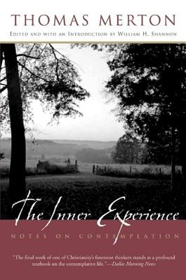 The Inner Experience: Notes on Contemplation - Merton, Thomas, and Shannon, William H (Introduction by)