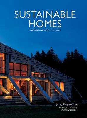 Sustainable Homes: 26 Designs That Respect the Earth - Trulove, James Grayson, and Wedlick, Dennis (Foreword by)