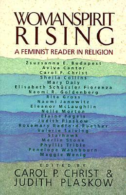 Womanspirit Rising: A Feminist Reader in Religion - Christ, Carol P, and Plaskow, Judith, PhD