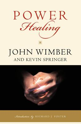 Power Healing - Wimber, John, and Springer, Kevin N, and Foster, Richard J (Introduction by)