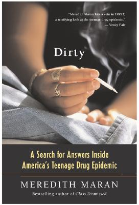 Dirty: A Search for Answers Inside America's Teenage Drug Epidemic - Maran, Meredith