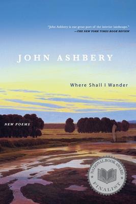 Where Shall I Wander: New Poems - Ashbery, John