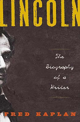 Lincoln: The Biography of a Writer - Kaplan, Fred, Mr.