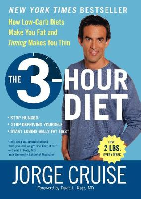 The 3-Hour Diet (TM): How Low-Carb Diets Make You Fat and Timing Makes You Thin - Cruise, Jorge, and Katz, David L, Dr., M.D. (Foreword by)