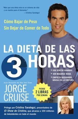 La Dieta de Las 3 Horas: Como Bajar de Peso Sin Dejar de Comer de Todo - Cruise, Jorge