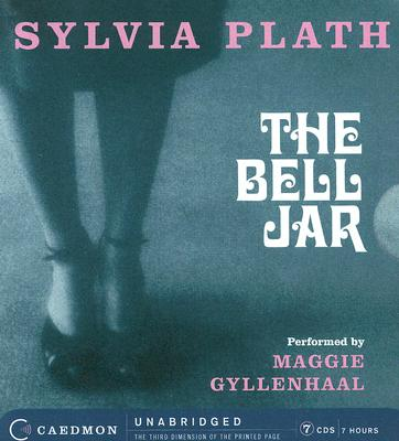 The Bell Jar - Plath, Sylvia, and Gyllenhaal, Maggie (Read by)