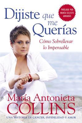 Dijiste Que Me Querias: Como Sobrellevar Lo Impensable - Collins, Maria Antonieta