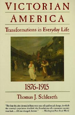 Victorian America: Transformations in Everyday Life, 1876-1915 - Schlereth, Thomas J