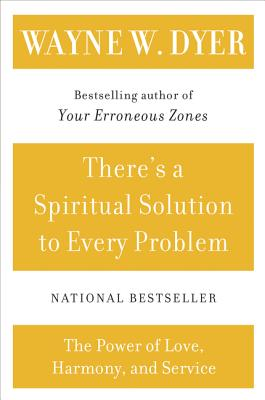 There's a Spiritual Solution to Every Problem - Dyer, Wayne W, Dr.