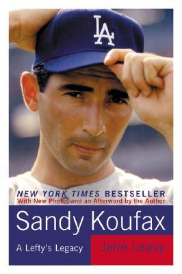 Sandy Koufax: A Lefty's Legacy - Leavy, Jane