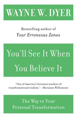 You'll See It When You Believe It: The Way to Your Personal Transformation - Dyer, Wayne W, Dr.