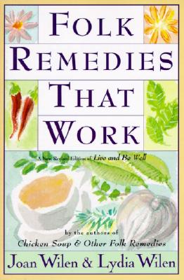 Folk Remedies That Work: By Joan and Lydia Wilen, Authors of Chicken Soup & Other Folk Remedies - Wilen, Joan, and Wilen, Lydia