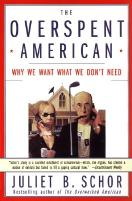 The Overspent American: Why We Want What We Don't Need - Schor, Juliet B, Ms.