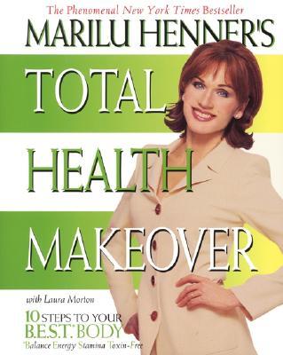 Marilu Henner's Total Health Makeover - Henner, Marilu, and Morton, Laura
