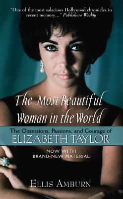 The Most Beautiful Woman in the World: The Obsessions, Passions, and Courage of Elizabeth Taylor - Amburn, Ellis