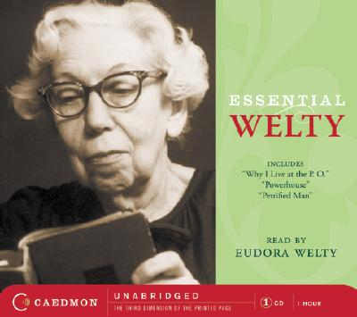 Essential Welty: Why I Live at the P.O.; A Memory; Powerhouse and Petrified Man - Welty, Eudora (Read by)