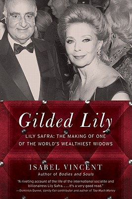 Gilded Lily: Lily Safra: The Making of One of the World's Wealthiest Widows - Vincent, Isabel