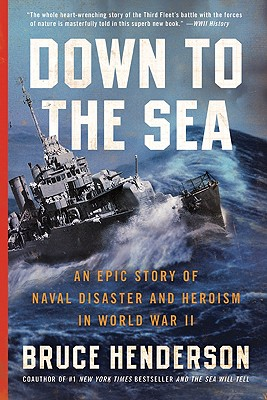 Down to the Sea: An Epic Story of Naval Disaster and Heroism in World War II - Henderson, Bruce