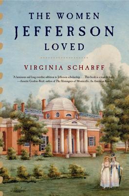 The Women Jefferson Loved - Scharff, Virginia