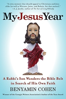 My Jesus Year: A Rabbi's Son Wanders the Bible Belt in Search of His Own Faith - Cohen, Benyamin