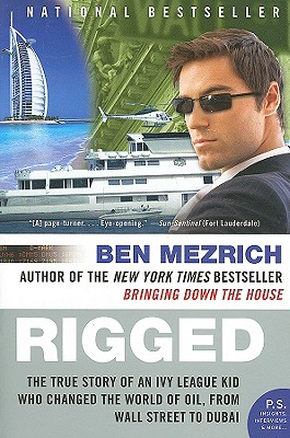 Rigged: The True Story of an Ivy League Kid Who Changed the World of Oil, from Wall Street to Dubai - Mezrich, Ben