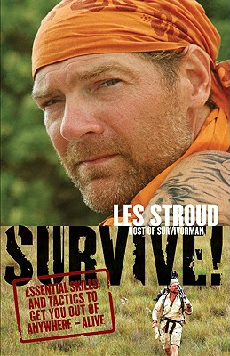 Survive!: Essential Skills and Tactics to Get You Out of Anywhere - Alive - Stroud, Les, and Bombier, Laura (Photographer), and Vlessides, Michael