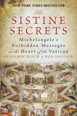 The Sistine Secrets: Michelangelo's Forbidden Messages in the Heart of the Vatican - Blech, Benjamin, Rabbi, and Doliner, Roy