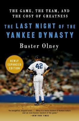 The Last Night of the Yankee Dynasty: The Game, the Team, and the Cost of Greatness - Olney, Buster