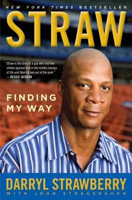 Straw: Finding My Way - Strawberry, Darryl, and Strausbaugh, John