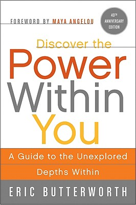 Discover the Power Within You: A Guide to the Unexplored Depths Within - Butterworth, Eric, and Angelou, Maya, Dr. (Foreword by)