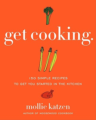 Get Cooking: 150 Simple Recipes to Get You Started in the Kitchen - Katzen, Mollie (Photographer)