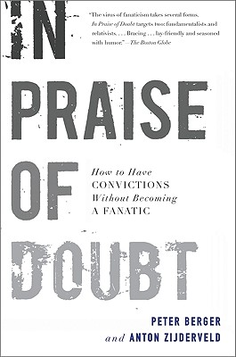 In Praise of Doubt: How to Have Convictions Without Becoming a Fanatic - Berger, Peter L, and Zijderveld, Anton C