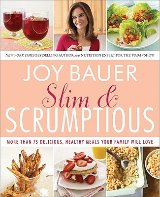 Slim & Scrumptious: More Than 75 Delicious, Healthy Meals Your Family Will Love - Bauer, Joy, M.S., R.D., and De Leo, Joseph (Photographer)