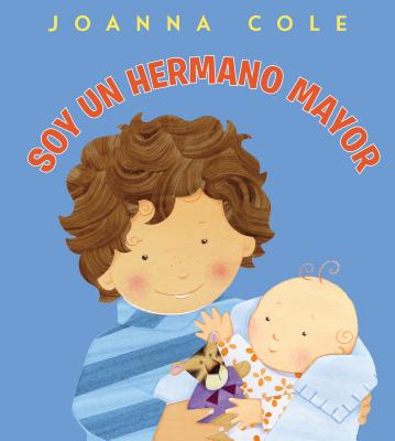 Soy un Hermano Mayor - Cole, Joanna, and Kightley, Rosalinda (Illustrator), and Montejo, Andrea (Translated by)