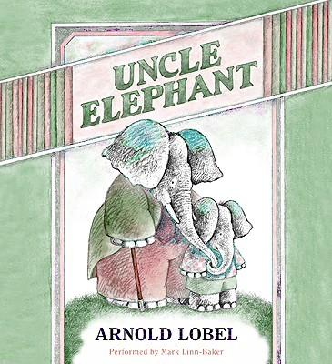 Uncle Elephant - Lobel, Arnold (Read by), and Linn-Baker, Mark (Read by)