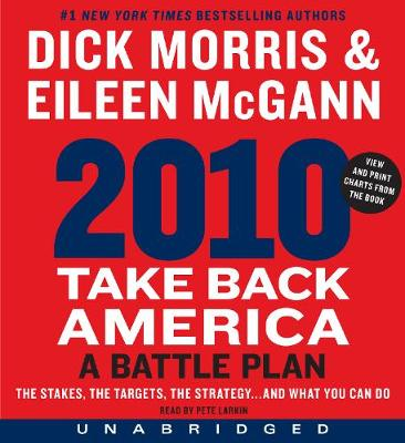 2010: Take Back America: A Battle Plan - Morris, Dick, and McGann, Eileen, and Larkin, Pete (Read by)