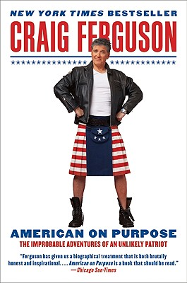 American on Purpose: The Improbable Adventures of an Unlikely Patriot - Ferguson, Craig