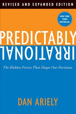 Predictably Irrational: The Hidden Forces That Shape Our Decisions - Ariely, Dan