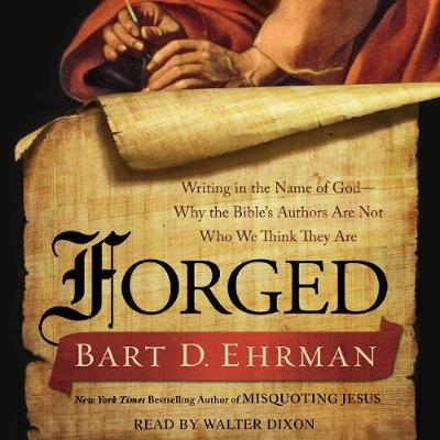 Forged: Writing in the Name of God--Why the Bible's Authors Are Not Who We Think They Are - Ehrman, Bart D (Read by), and Dixon, Walter (Read by)