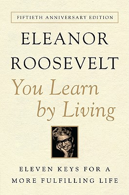 You Learn by Living: Eleven Keys for a More Fulfilling Life - Roosevelt, Eleanor
