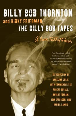 The Billy Bob Tapes: A Cave Full of Ghosts - Thornton, Billy Bob, and Friedman, Kinky