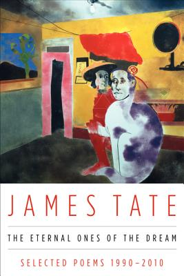 The Eternal Ones of the Dream: Selected Poems 1990 - 2010 - Tate, James