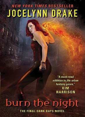 Burn the Night: The Final Dark Days Novel - Drake, Jocelynn