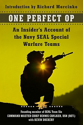 One Perfect Op: An Insider's Account of the Navy SEAL Special Warfare Teams - Chalker, Dennis C, and Dockery, Kevin, and Marcinko, Richard (Introduction by)