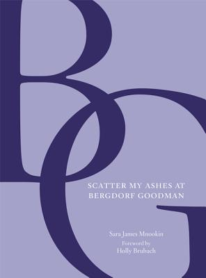 Scatter My Ashes at Bergdorf Goodman - Mnookin, Sara James, and Brubach, Holly (Foreword by)