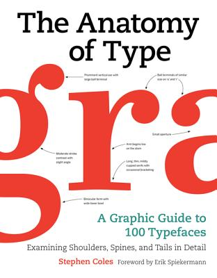 The Anatomy of Type: A Graphic Guide to 100 Typefaces - Coles, Stephen, and Spiekermann, Erik (Foreword by)