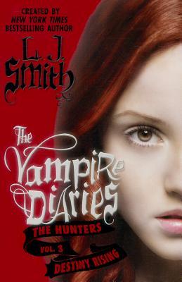 The Vampire Diaries: The Hunters: Destiny Rising - Smith, L J