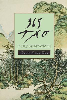 365 Tao: Daily Meditations - Ming-Dao, Deng, and Deng, Ming-DAO